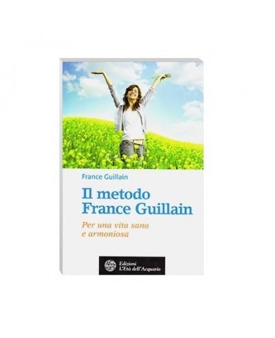 Il metodo France Guillan. Per una vita sana e armoniosa